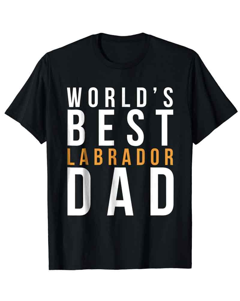 World's best Labrador dad T-Shirt - Great fathers day gifts.