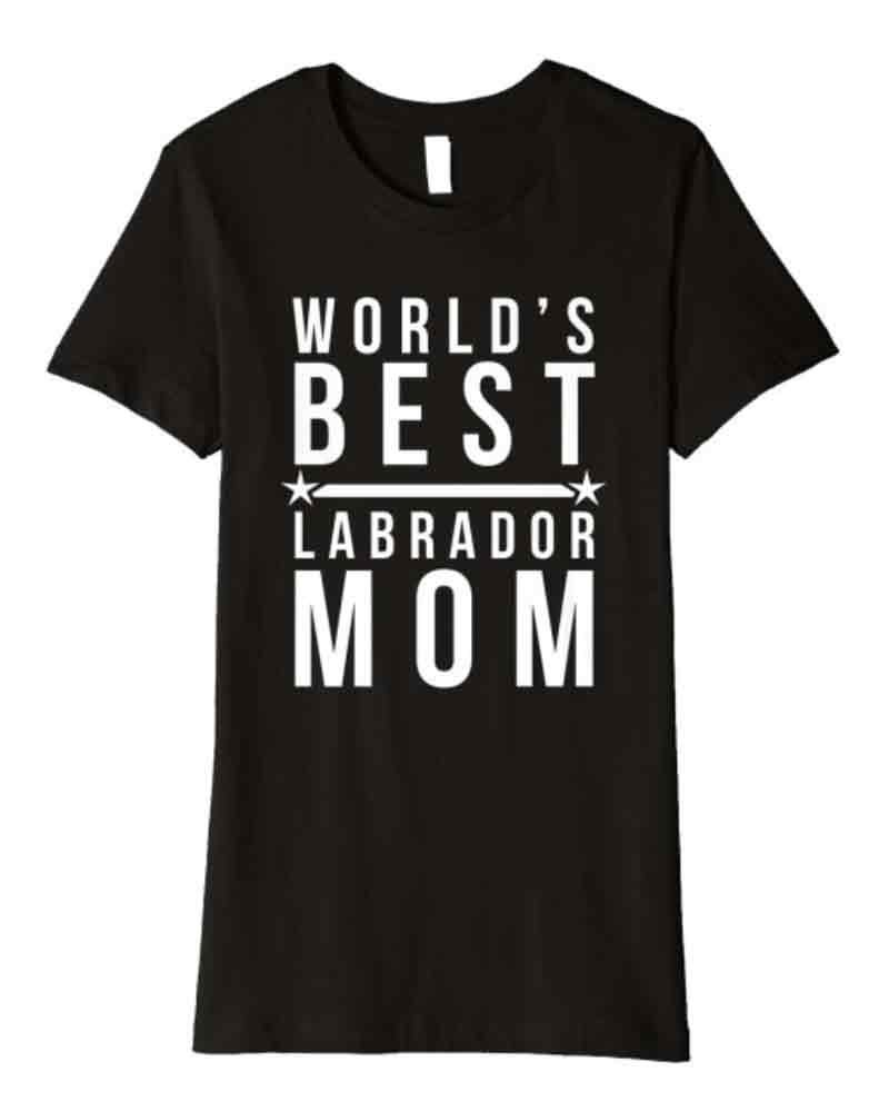 World's best Labrador mom - great gifts for Labrador lovers.